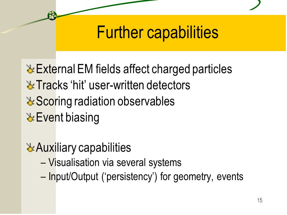 Further capabilities External EM fields affect charged particles