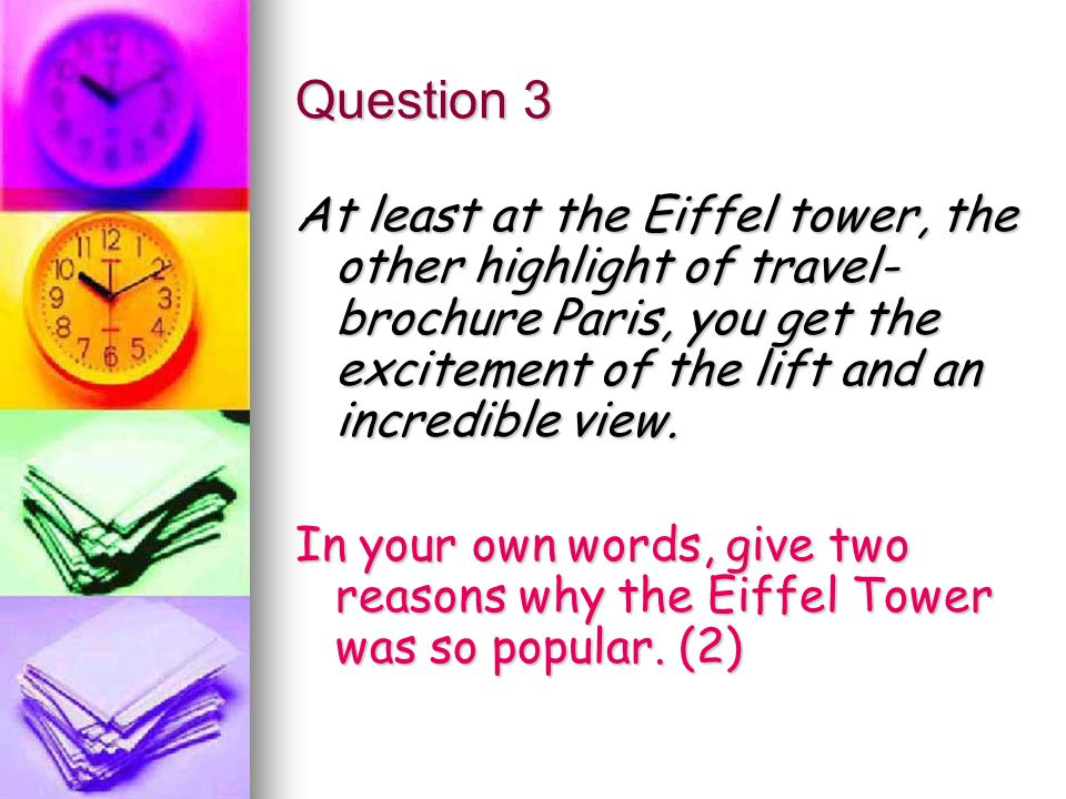 Question 3 At least at the Eiffel tower, the other highlight of travel-brochure Paris, you get the excitement of the lift and an incredible view.