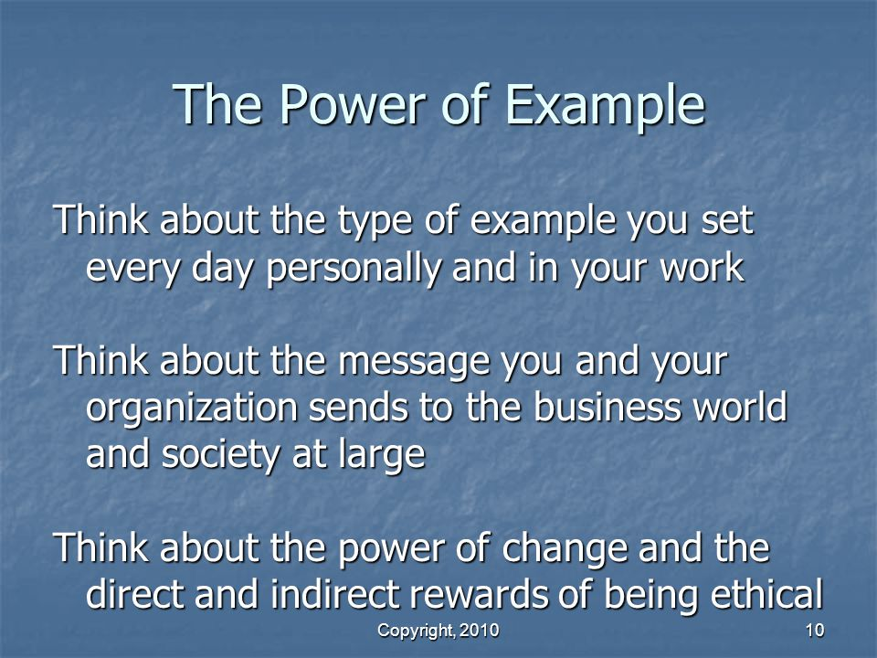The Power of Example Think about the type of example you set every day personally and in your work.