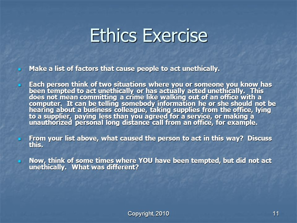 Ethics Exercise Make a list of factors that cause people to act unethically.