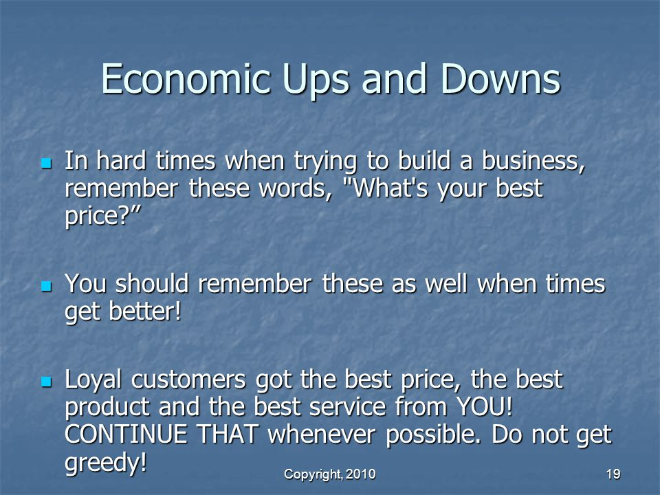Economic Ups and Downs In hard times when trying to build a business, remember these words, What s your best price