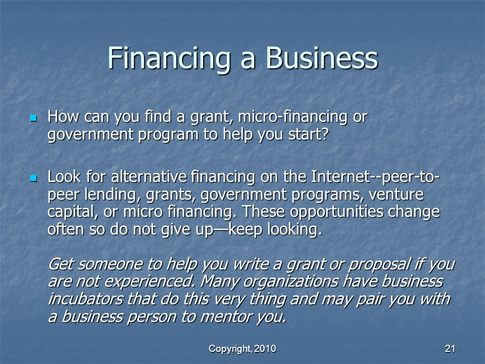 Financing a Business How can you find a grant, micro-financing or government program to help you start