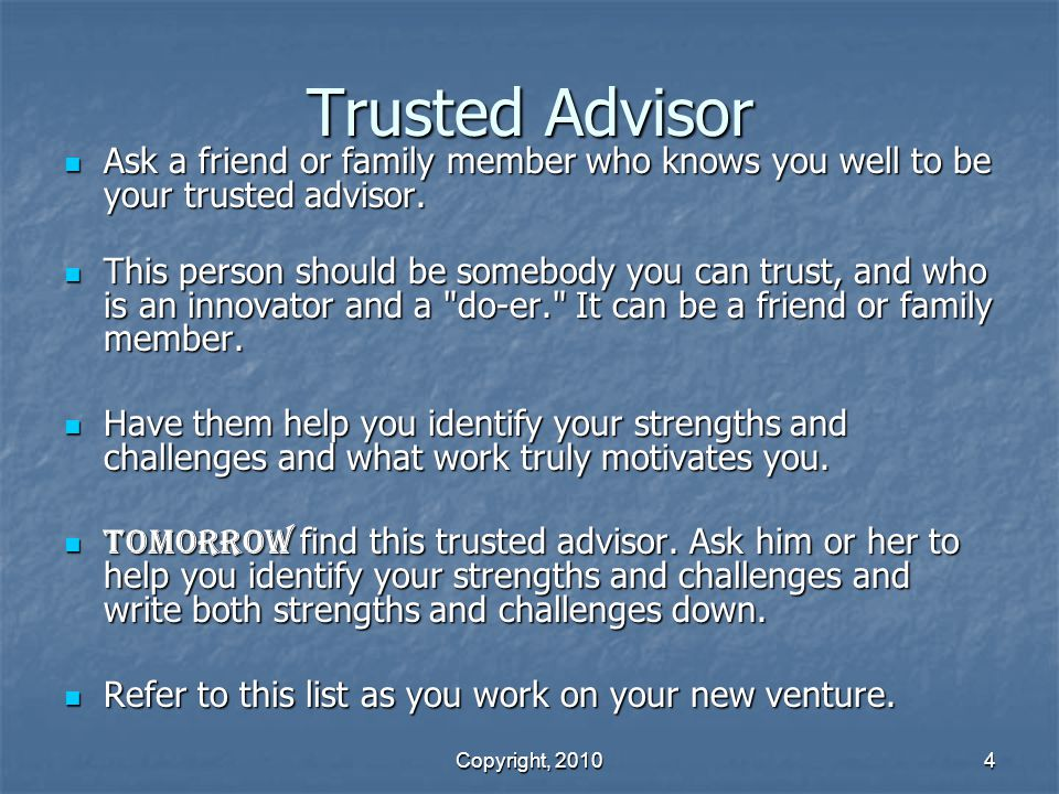 Trusted Advisor Ask a friend or family member who knows you well to be your trusted advisor.