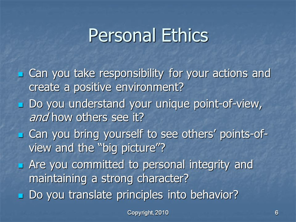 Personal Ethics Can you take responsibility for your actions and create a positive environment