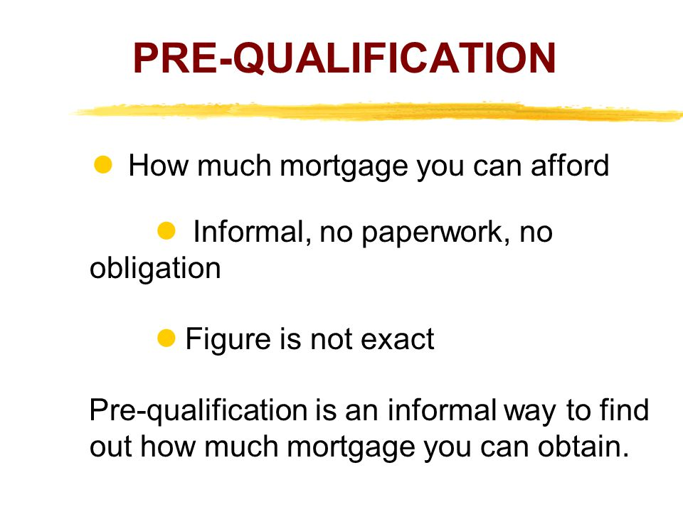 PRE-QUALIFICATION  How much mortgage you can afford