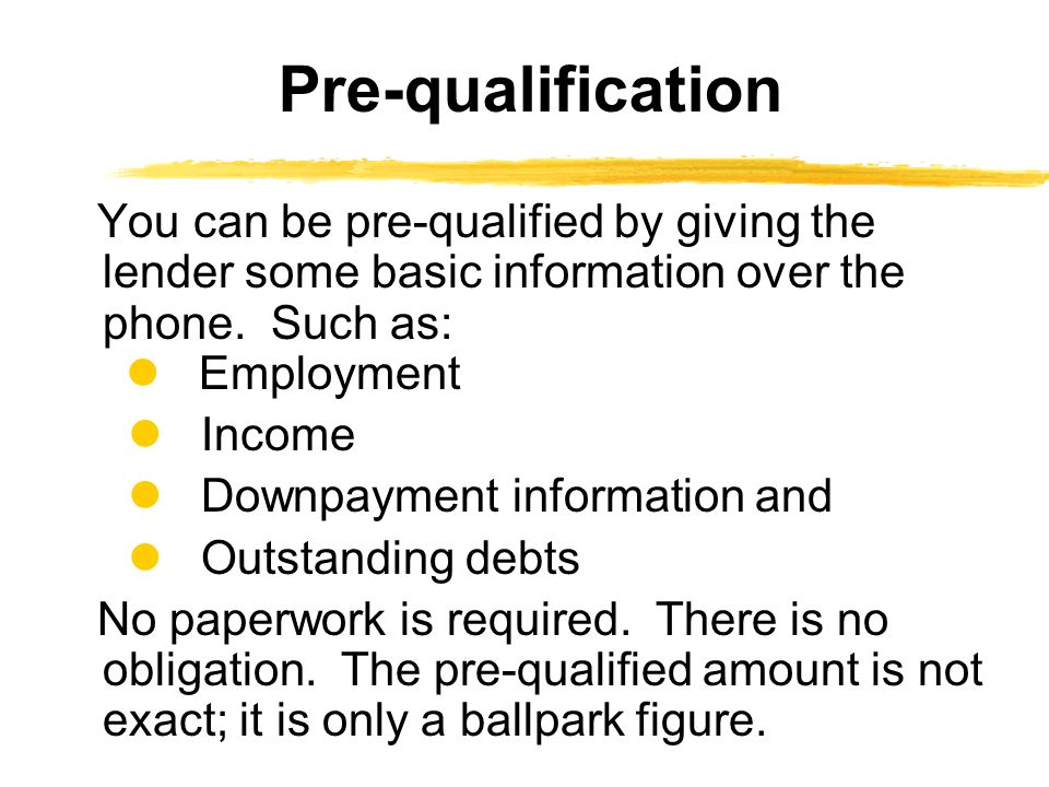 Pre-qualification  Income  Downpayment information and