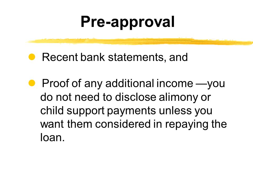 Pre-approval  Recent bank statements, and