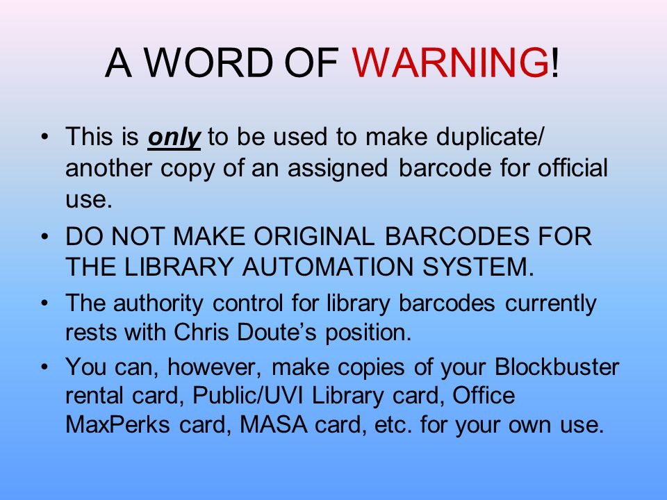 A WORD OF WARNING! This is only to be used to make duplicate/ another copy of an assigned barcode for official use.