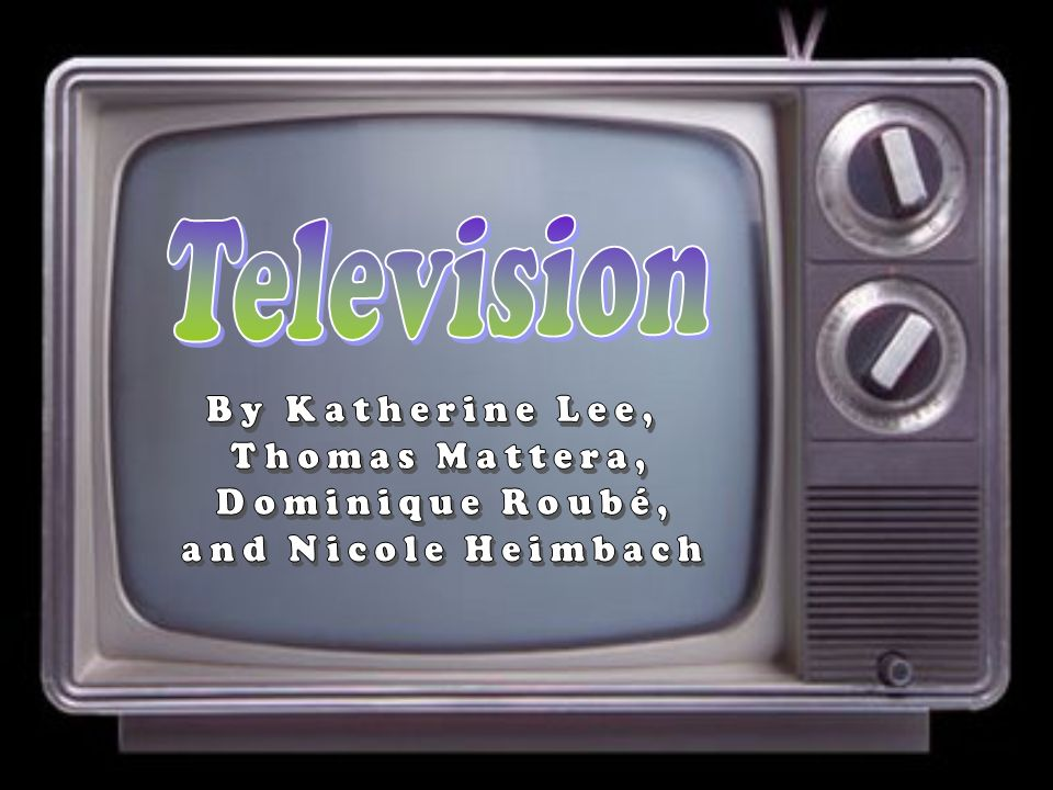 Television By Katherine Lee, Thomas Mattera, Dominique Roubé, and Nicole Heimbach
