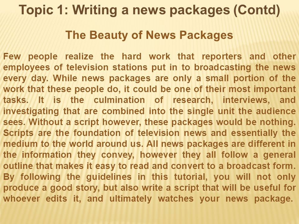 Topic 1: Writing a news packages (Contd) The Beauty of News Packages