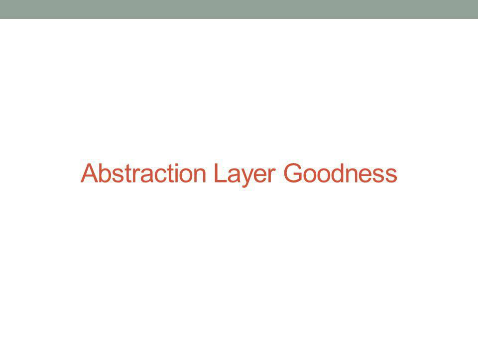 Abstraction Layer Goodness