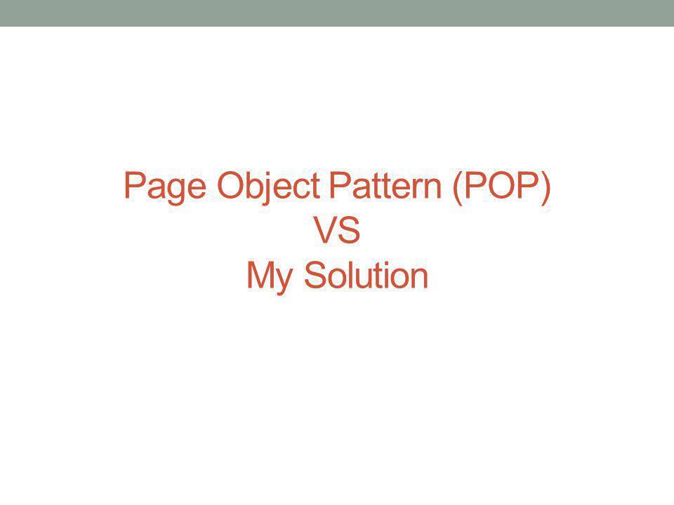 Page Object Pattern (POP) VS My Solution