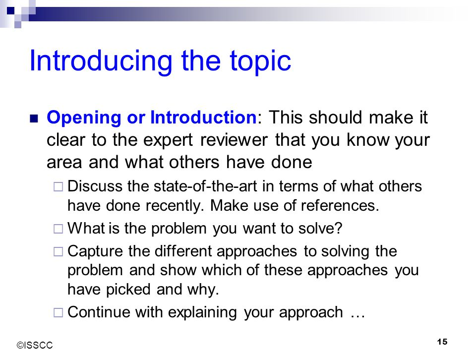 Introducing the topic Opening or Introduction: This should make it clear to the expert reviewer that you know your area and what others have done.