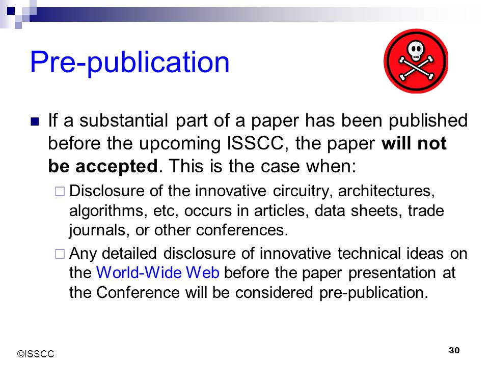 Pre-publication If a substantial part of a paper has been published before the upcoming ISSCC, the paper will not be accepted. This is the case when: