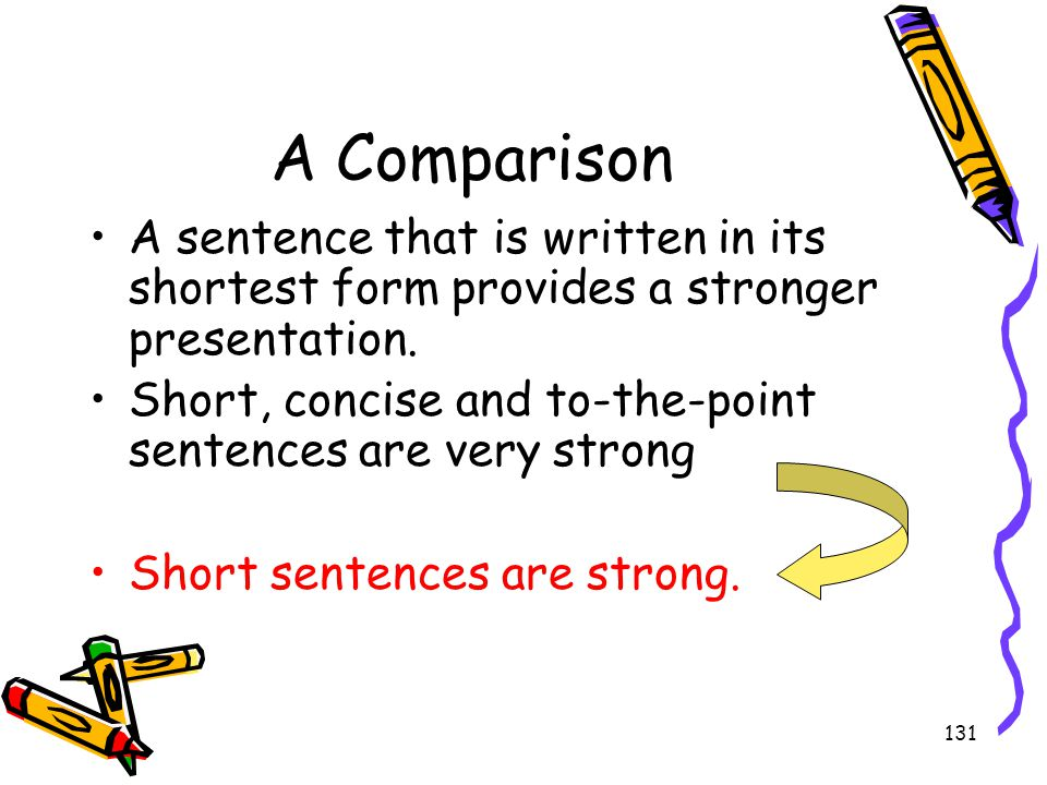 A Comparison A sentence that is written in its shortest form provides a stronger presentation.