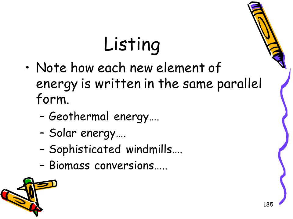 Listing Note how each new element of energy is written in the same parallel form. Geothermal energy….
