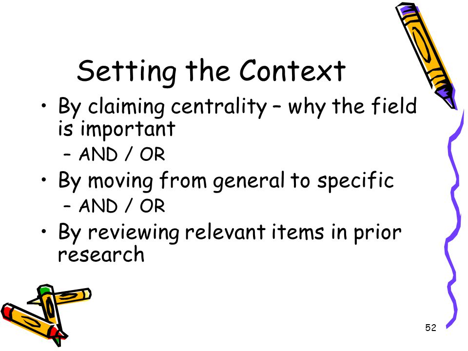 Setting the Context By claiming centrality – why the field is important. AND / OR. By moving from general to specific.