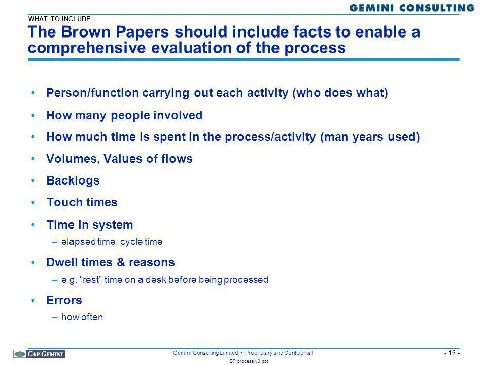 WHAT TO INCLUDE The Brown Papers should include facts to enable a comprehensive evaluation of the process.