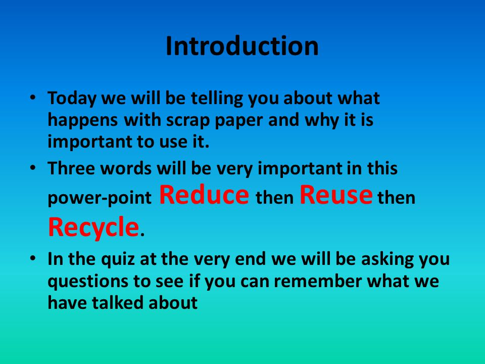 Introduction Today we will be telling you about what happens with scrap paper and why it is important to use it.