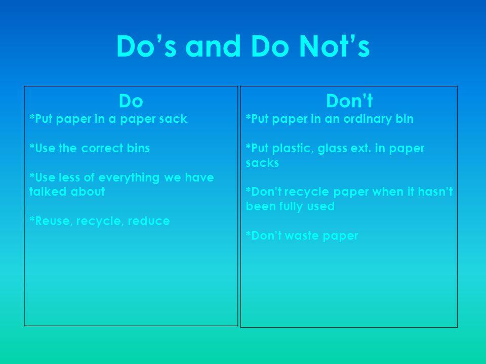 Do's and Do Not's Do Don't *Put paper in a paper sack