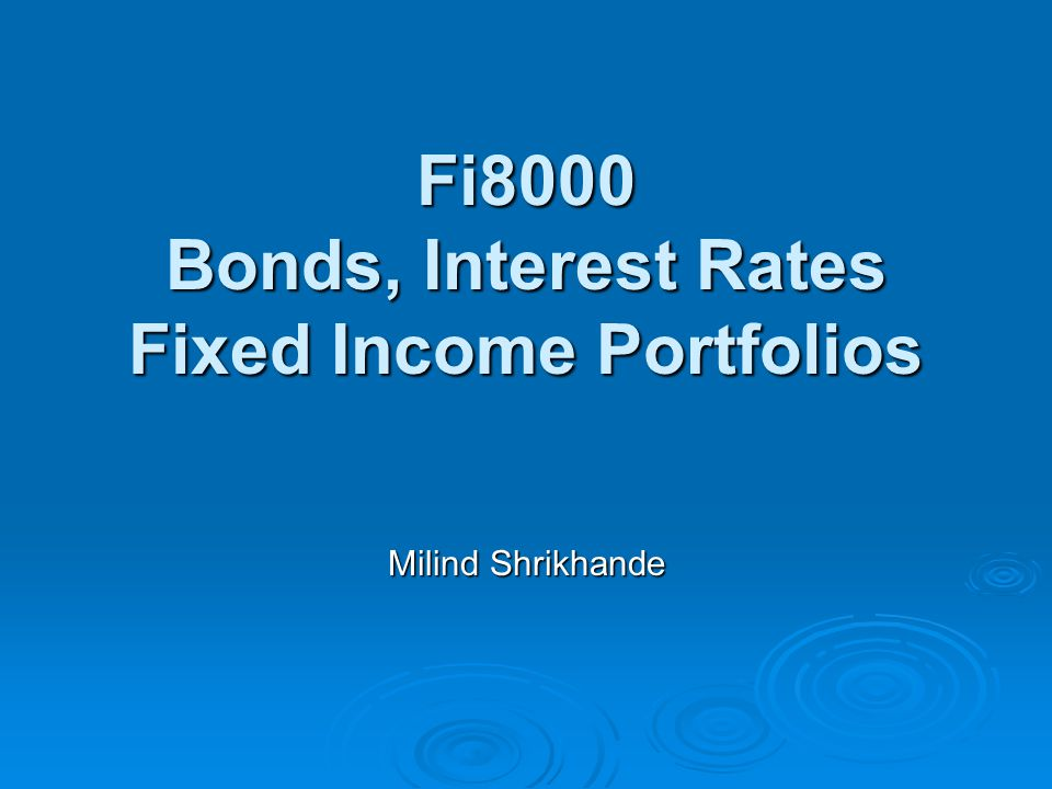 Fi8000 Bonds, Interest Rates Fixed Income Portfolios