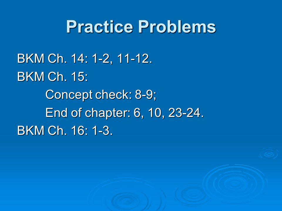 Practice Problems BKM Ch. 14: 1-2, 11-12. BKM Ch. 15: