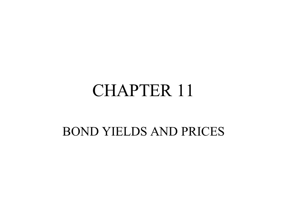 CHAPTER 11 BOND YIELDS AND PRICES