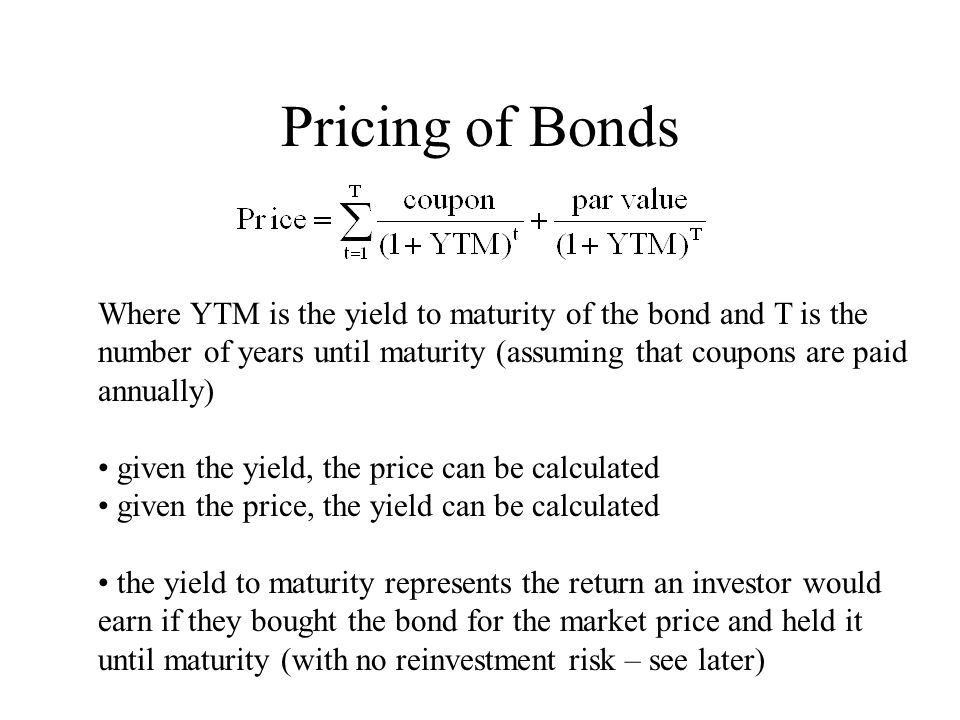 Pricing of Bonds Where YTM is the yield to maturity of the bond and T is the. number of years until maturity (assuming that coupons are paid.