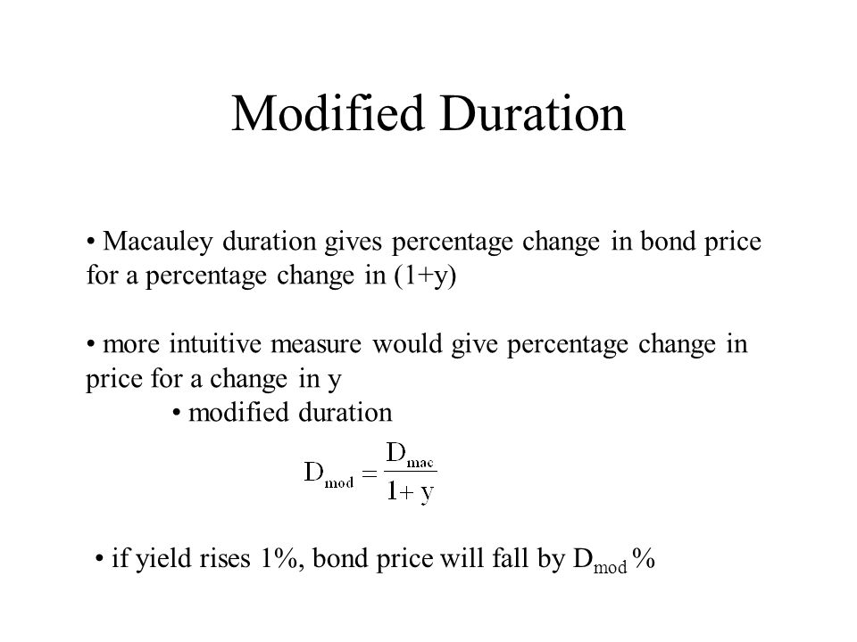 Modified Duration Macauley duration gives percentage change in bond price. for a percentage change in (1+y)