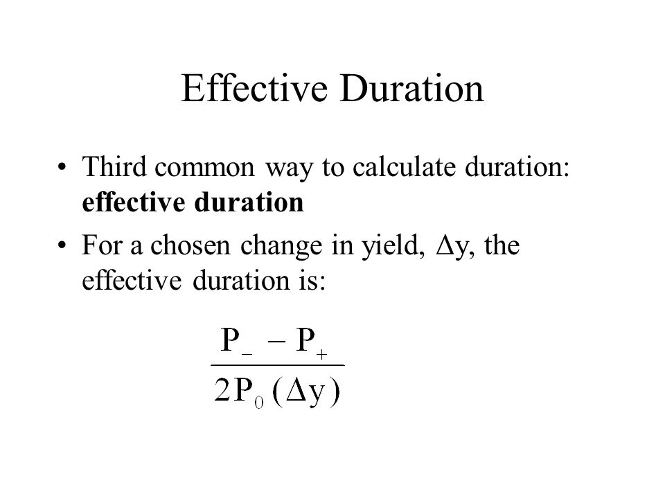 Effective Duration Third common way to calculate duration: effective duration.