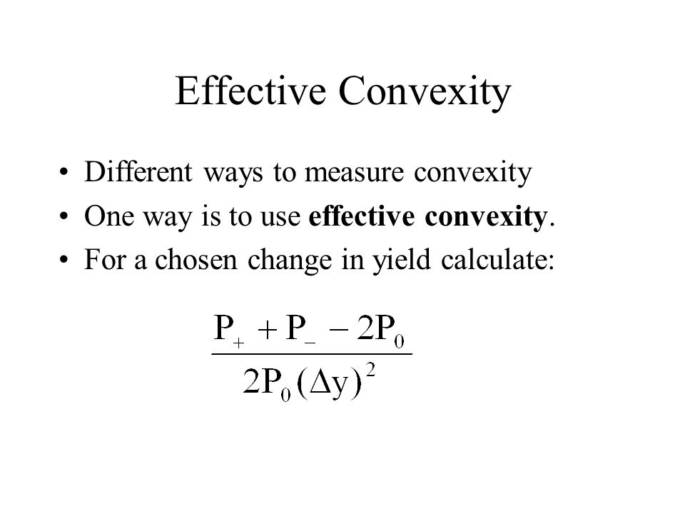 Effective Convexity Different ways to measure convexity