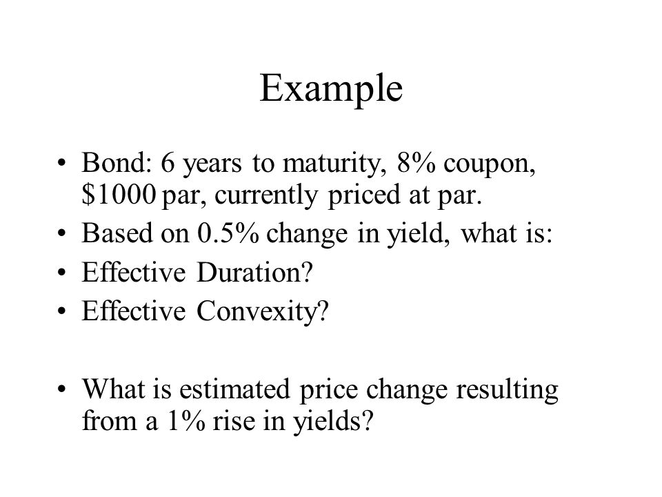 Example Bond: 6 years to maturity, 8% coupon, $1000 par, currently priced at par. Based on 0.5% change in yield, what is:
