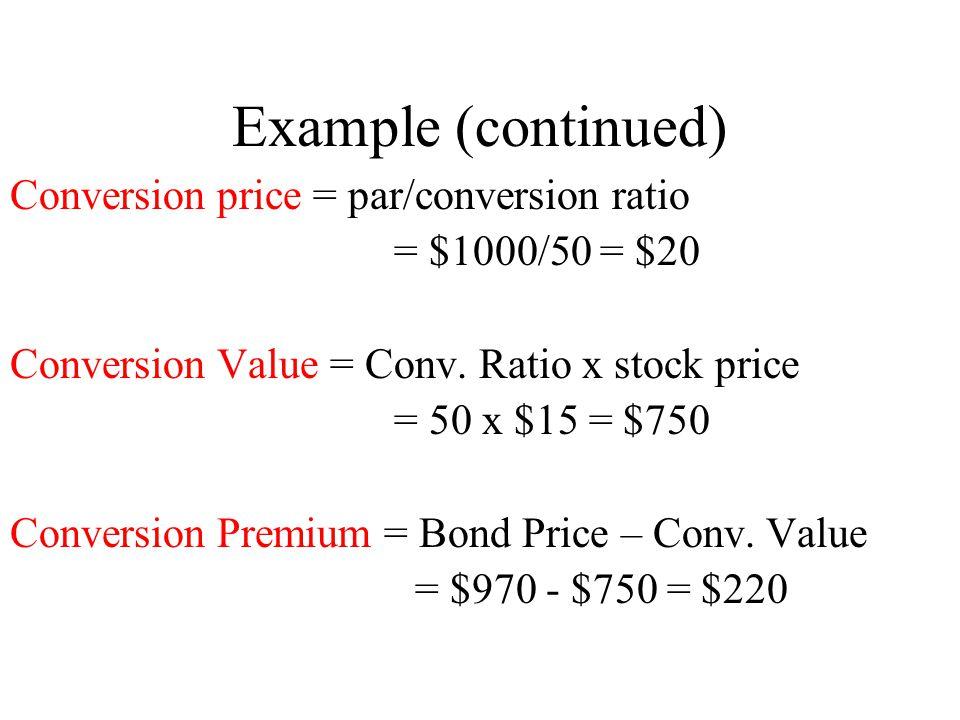 Example (continued) Conversion price = par/conversion ratio