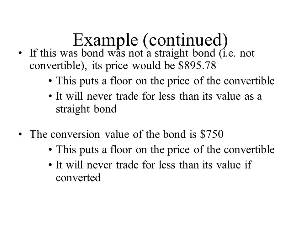 Example (continued) If this was bond was not a straight bond (i.e. not convertible), its price would be $