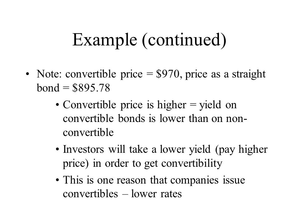 Example (continued) Note: convertible price = $970, price as a straight bond = $895.78.