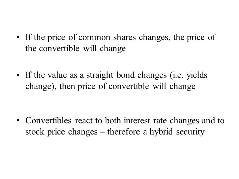 If the price of common shares changes, the price of the convertible will change