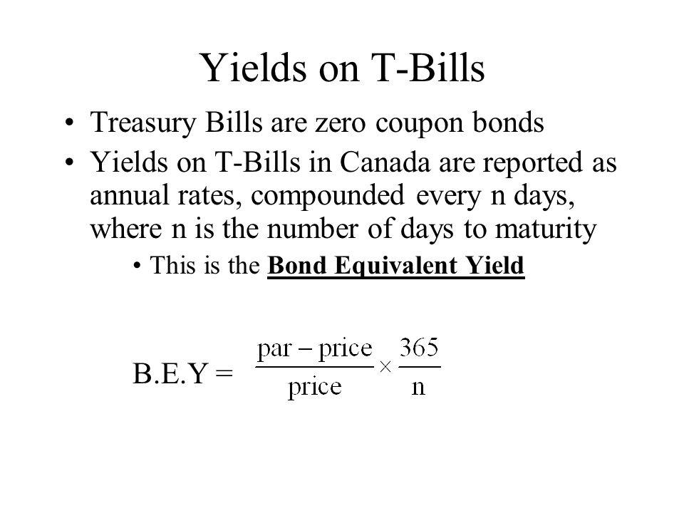 Yields on T-Bills Treasury Bills are zero coupon bonds