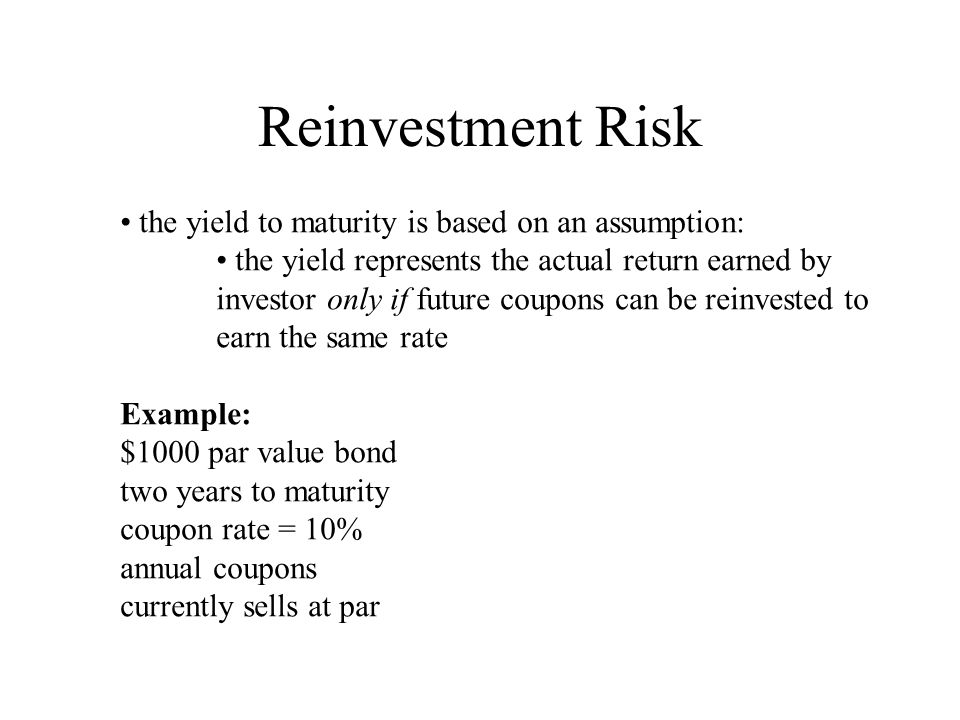 Reinvestment Risk the yield to maturity is based on an assumption: