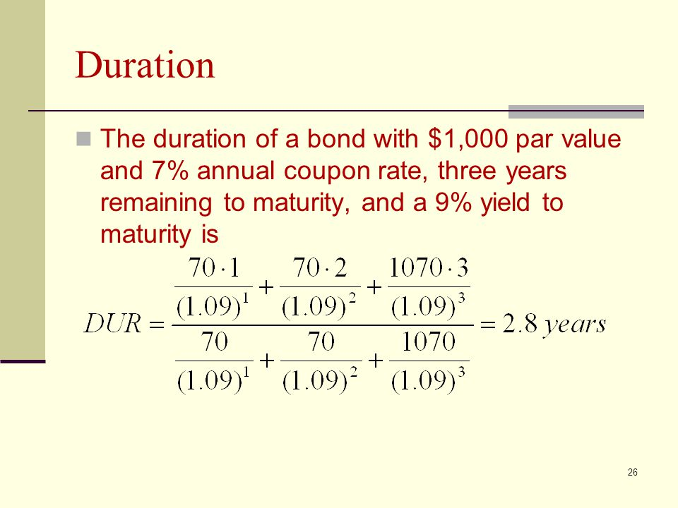 Duration The duration of a bond with $1,000 par value and 7% annual coupon rate, three years remaining to maturity, and a 9% yield to maturity is.
