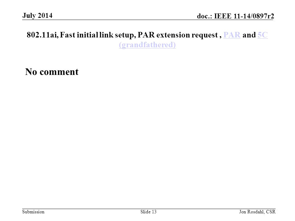 July 2014 802.11ai, Fast initial link setup, PAR extension request , PAR and 5C (grandfathered) No comment.