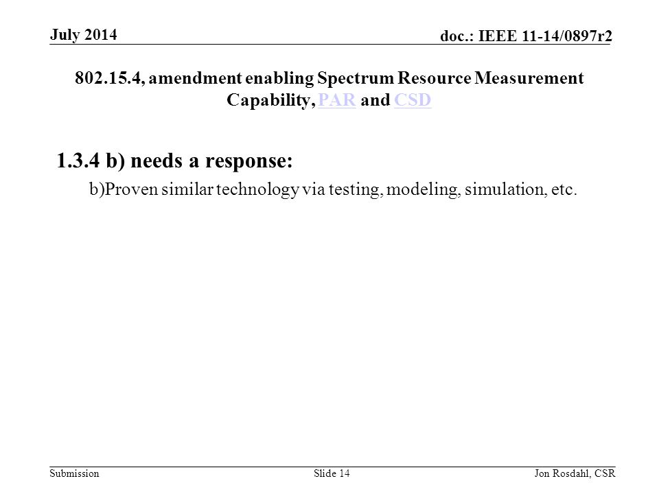 July 2014 802.15.4, amendment enabling Spectrum Resource Measurement Capability, PAR and CSD. 1.3.4 b) needs a response: