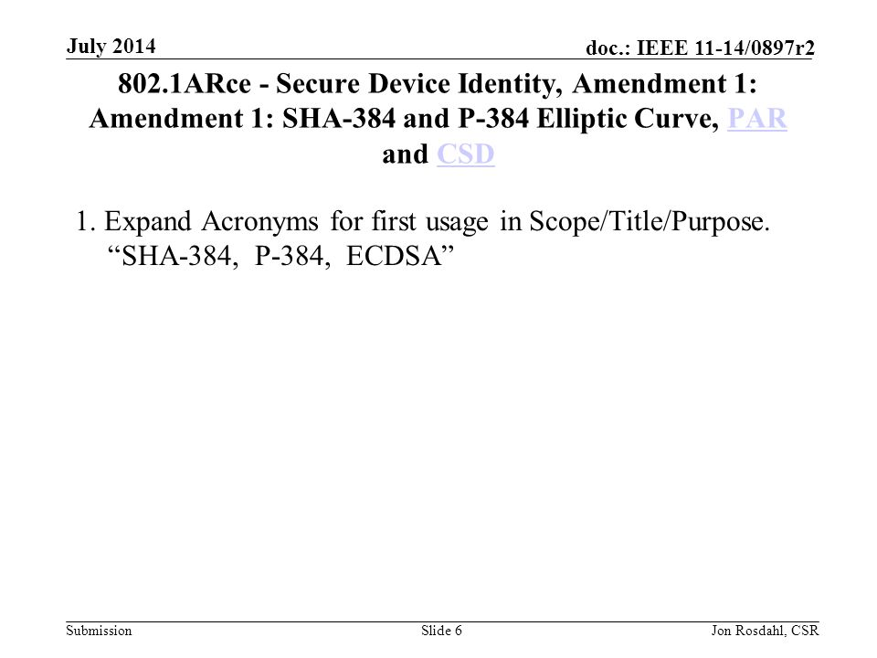 July 2014 802.1ARce - Secure Device Identity, Amendment 1: Amendment 1: SHA-384 and P-384 Elliptic Curve, PAR and CSD.