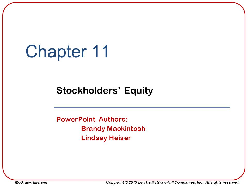 Chapter 11 Stockholders' Equity PowerPoint Authors: Brandy Mackintosh