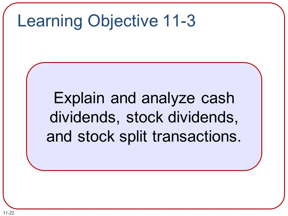 Learning Objective 11-3 Explain and analyze cash dividends, stock dividends, and stock split transactions.