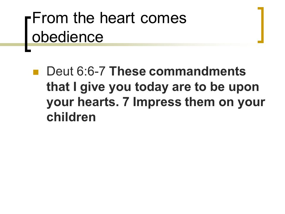 From the heart comes obedience