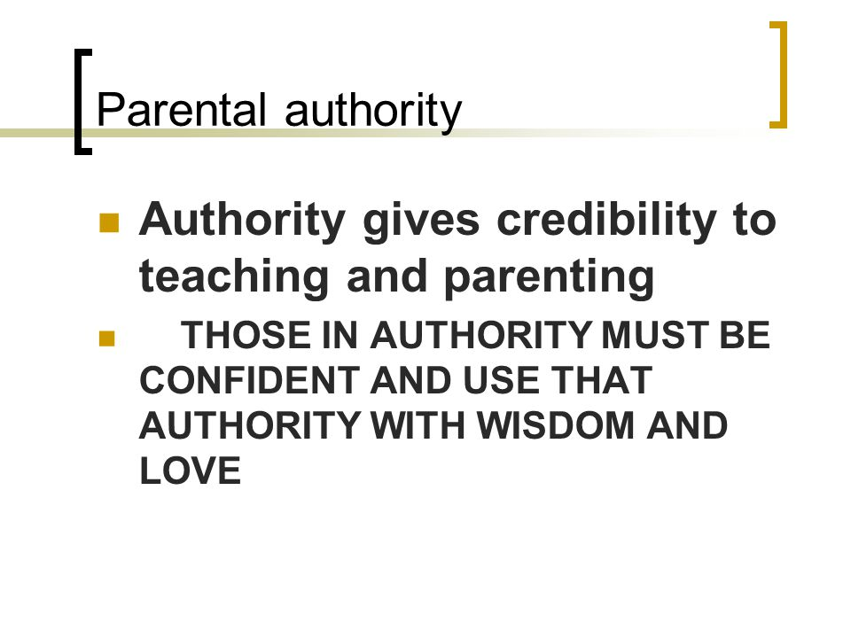 Authority gives credibility to teaching and parenting