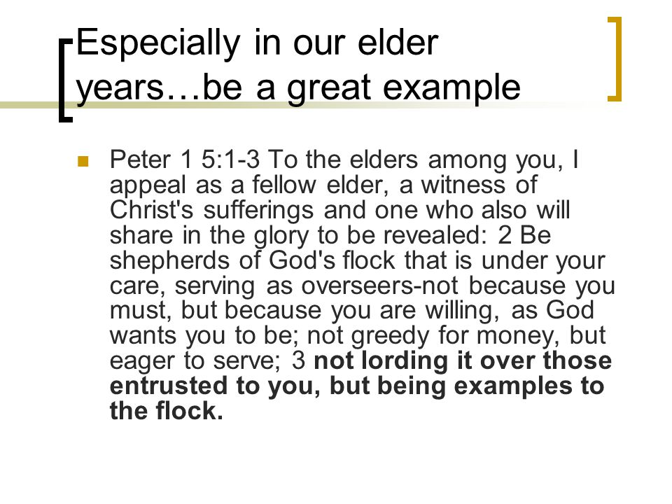 Especially in our elder years…be a great example