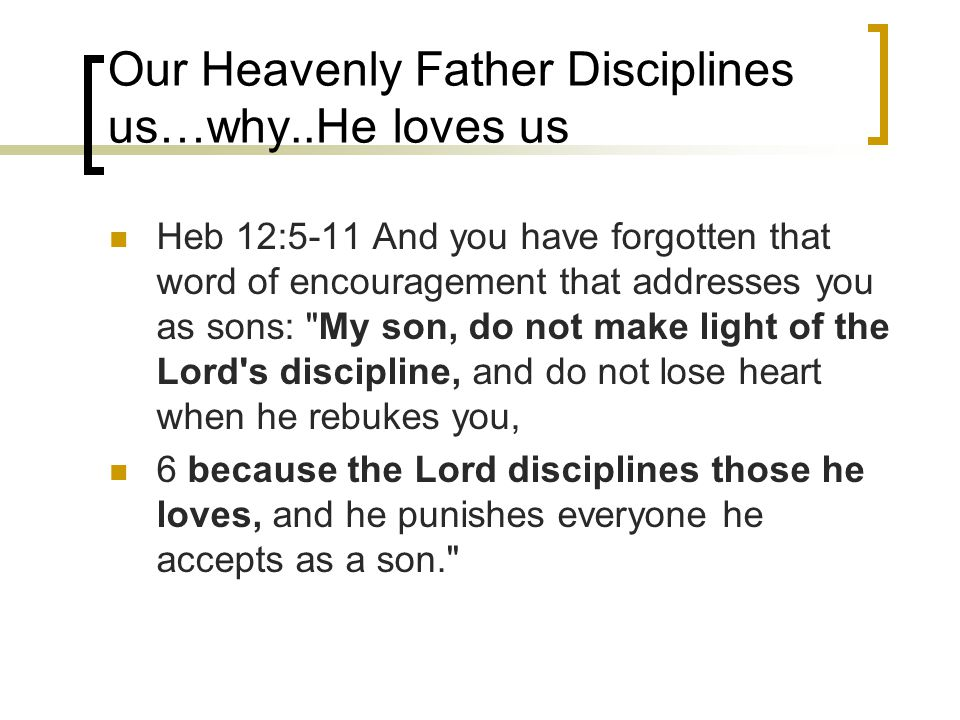 Our Heavenly Father Disciplines us…why..He loves us