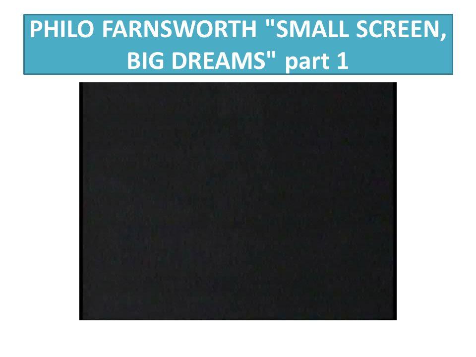 PHILO FARNSWORTH SMALL SCREEN, BIG DREAMS part 1