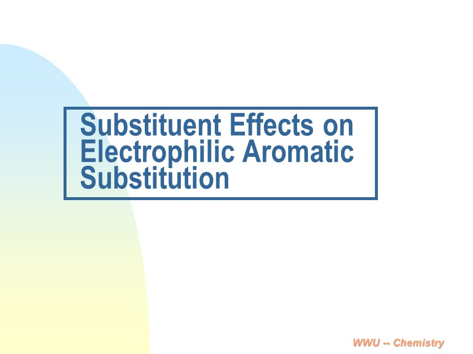 Substituent Effects on Electrophilic Aromatic Substitution